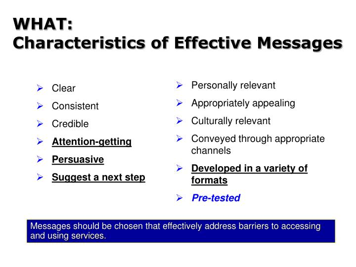 WHAT:                                           Characteristics of Effective Messages