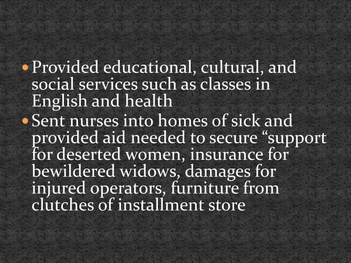 Provided educational, cultural, and social services such as classes in English and health