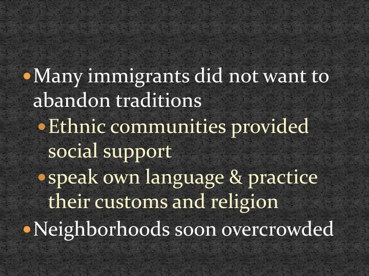 Many immigrants did not want to abandon traditions