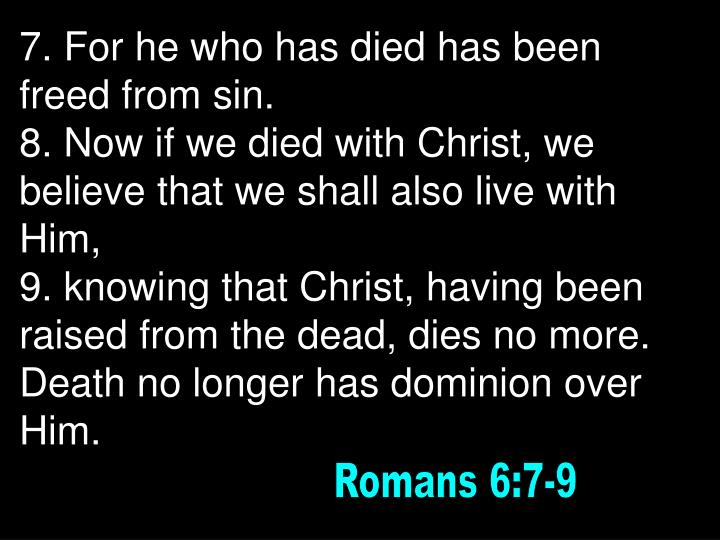 7. For he who has died has been freed from sin.