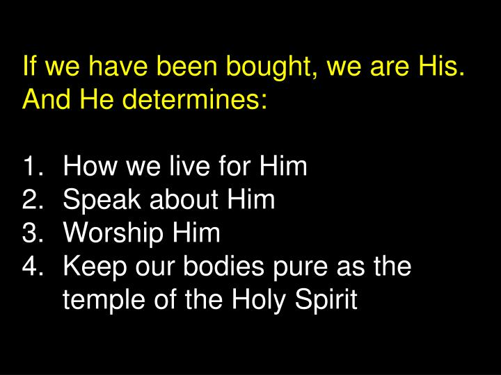 If we have been bought, we are His. And He determines: