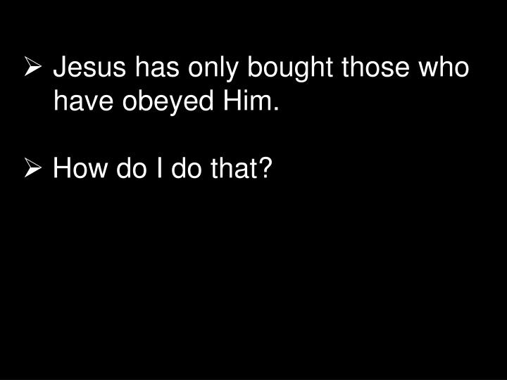 Jesus has only bought those who have obeyed Him.