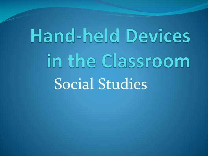 Hand held devices in the classroom