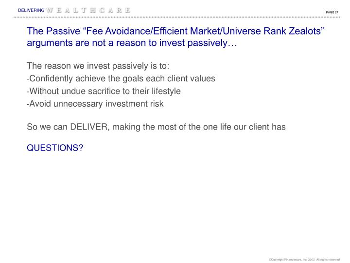 "The Passive ""Fee Avoidance/Efficient Market/Universe Rank Zealots"" arguments are not a reason to invest passively…"