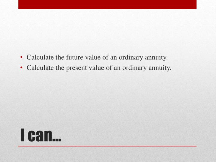 Calculate the future value of an ordinary annuity.
