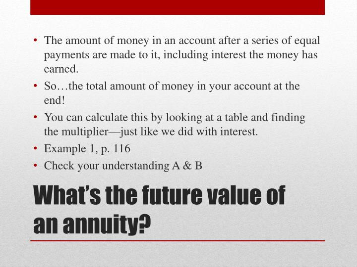 The amount of money in an account after a series of equal payments are made to it, including interest the money has earned.