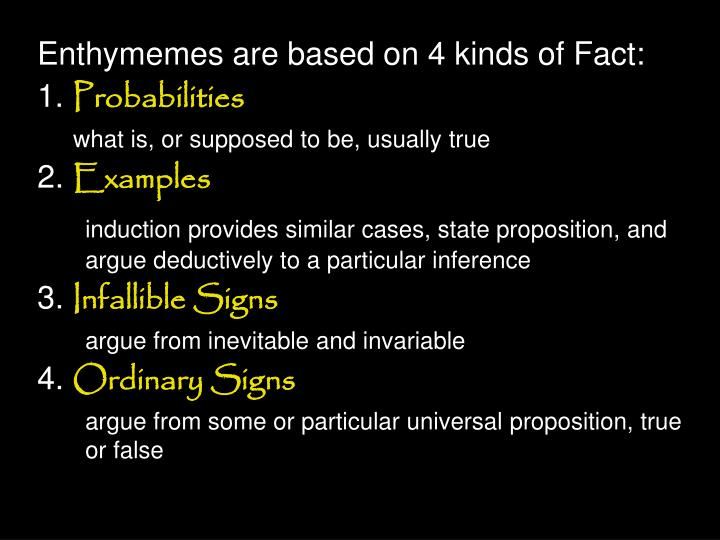 Enthymemes are based on 4 kinds of Fact: