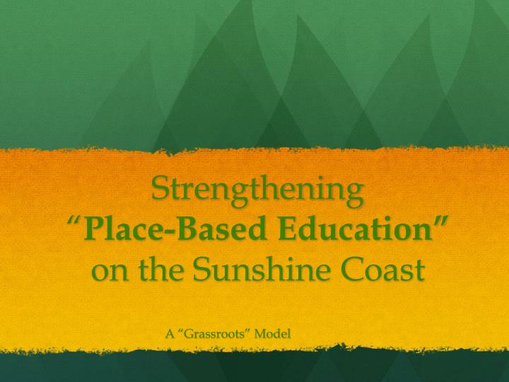 Strengthening place based education on the sunshine coast