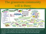 the grassroots community will is there