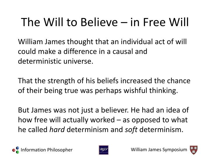 William James thought that an individual act of will could make a difference in a causal and deterministic universe.