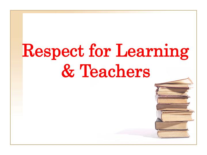 Respect for Learning & Teachers