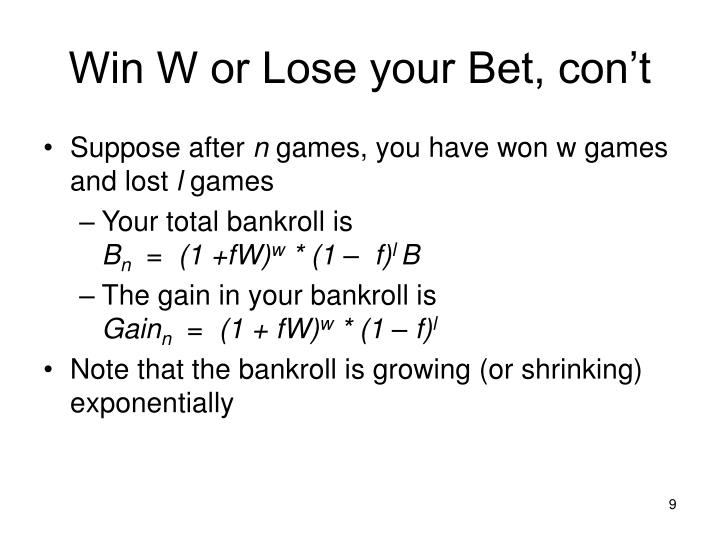 Win W or Lose your Bet, con't