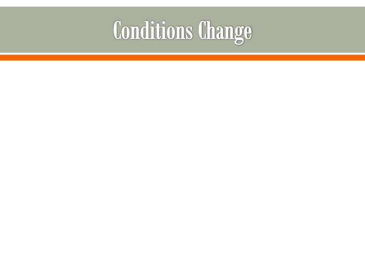 Conditions Change