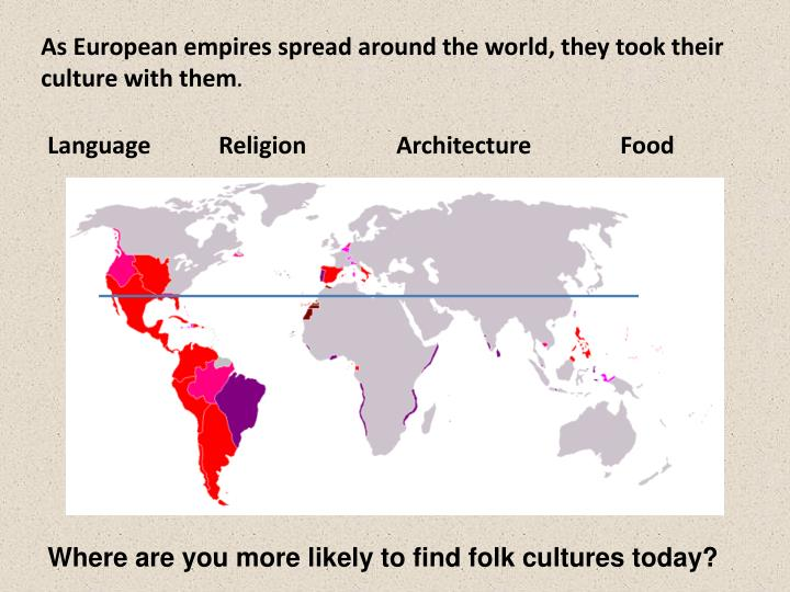 As European empires spread around the world, they took their culture with them
