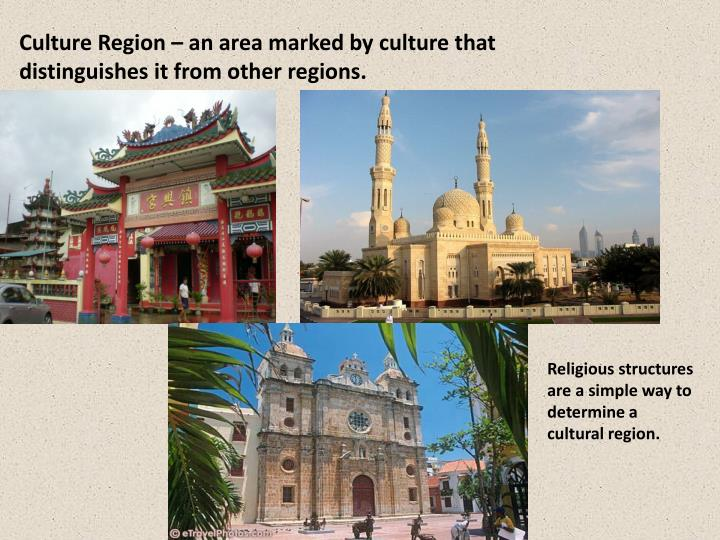 Culture Region – an area marked by culture that distinguishes it from other regions.