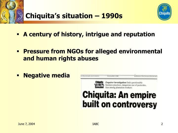 Chiquita's situation – 1990s