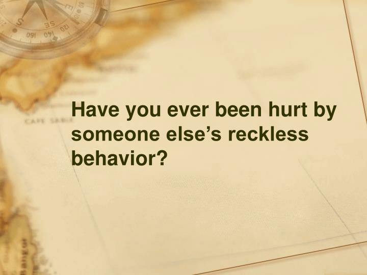 Have you ever been hurt by someone else's reckless behavior?
