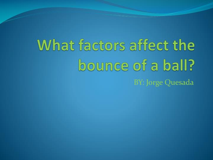 what effects the bounce of a Increasing a ball's air pressure increases its bounce the more air there is inside a ball, the more it resists deformation when it meets a rigid object, enabling it to bounce more elastically this relation between air pressure and bounce is critical in the world of professional sports.