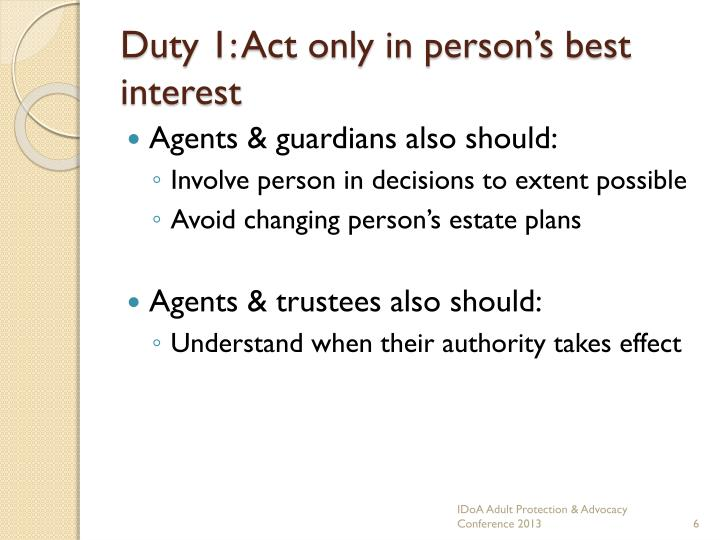 Duty 1: Act only in person's best interest