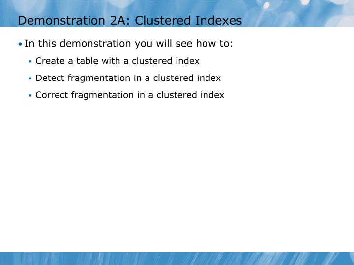 Demonstration 2A: Clustered Indexes