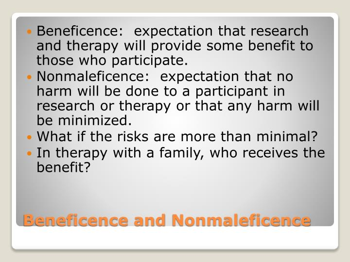 Beneficence:  expectation that research and therapy will provide some benefit to those who participate.