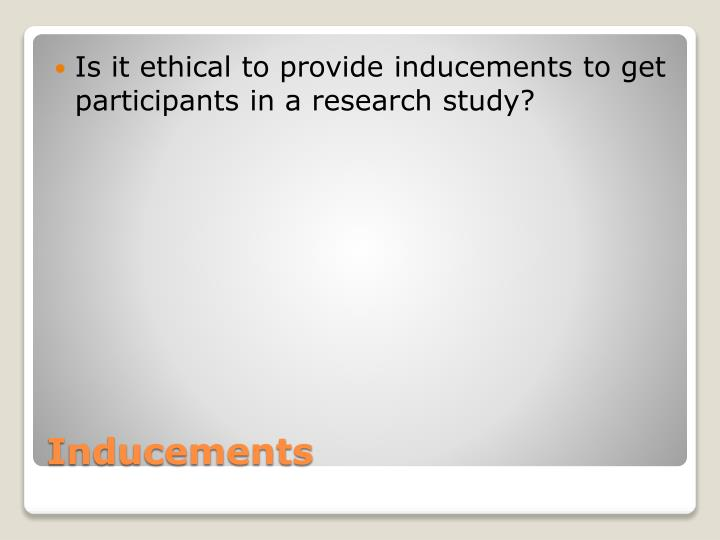Is it ethical to provide inducements to get participants in a research study?