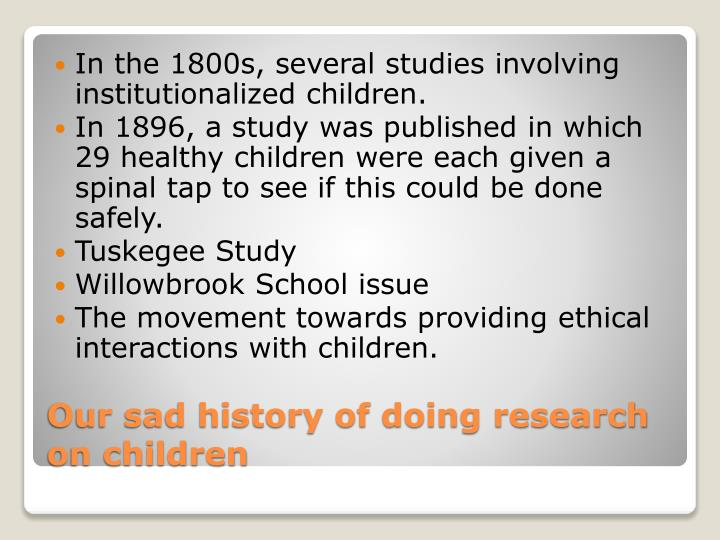 In the 1800s, several studies involving institutionalized children.