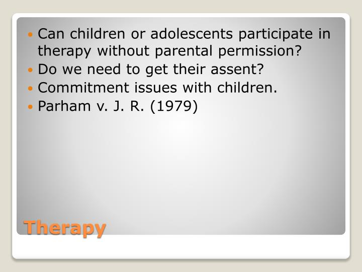 Can children or adolescents participate in therapy without parental permission?