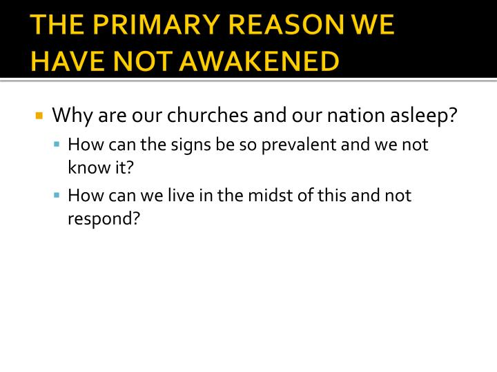 THE PRIMARY REASON WE HAVE NOT AWAKENED
