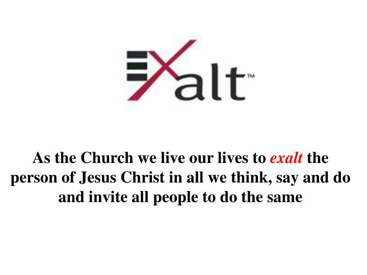 As the Church we live our lives to