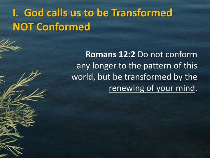 I god calls us to be transformed not conformed