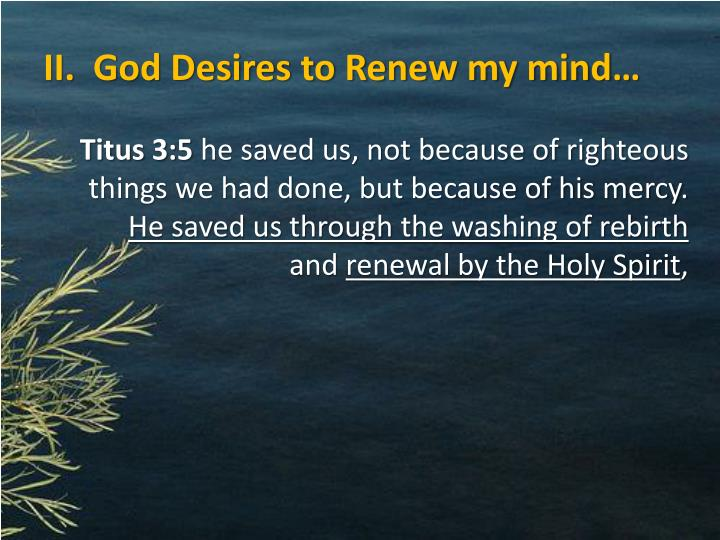 II.  God Desires to Renew my mind…
