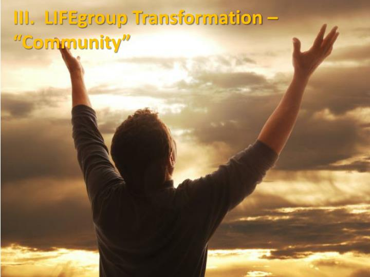 "III.  LIFEgroup Transformation – ""Community"""