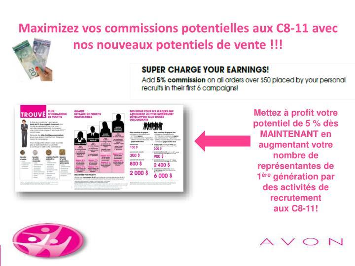 Maximizez vos commissions potentielles aux C8-11 avec nos nouveaux potentiels de vente !!!
