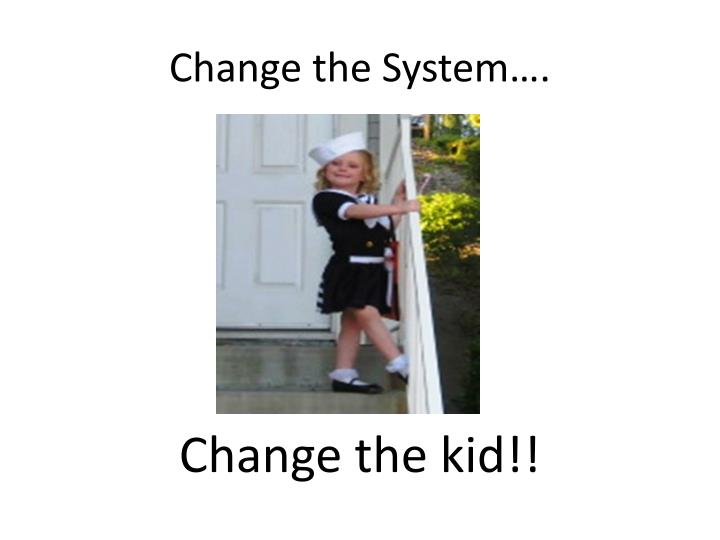 Change the System….