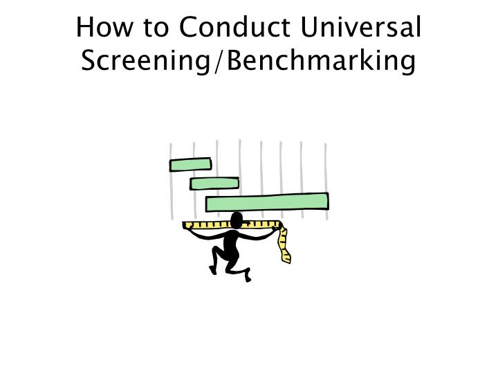 How to Conduct Universal Screening/Benchmarking