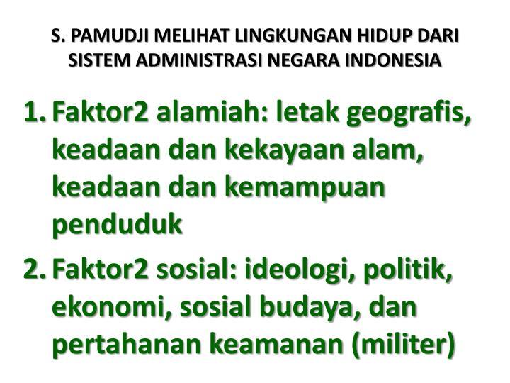 S. PAMUDJI MELIHAT LINGKUNGAN HIDUP DARI SISTEM ADMINISTRASI NEGARA INDONESIA
