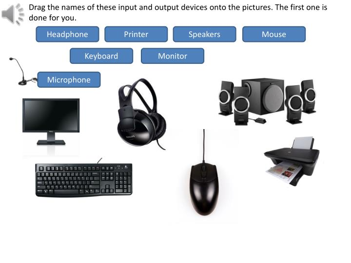 Drag the names of these input and output devices onto the pictures. The first one is done for you.