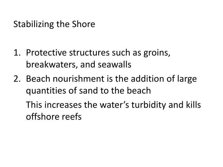 Stabilizing the Shore