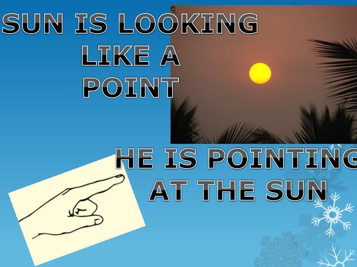 SUN IS LOOKING