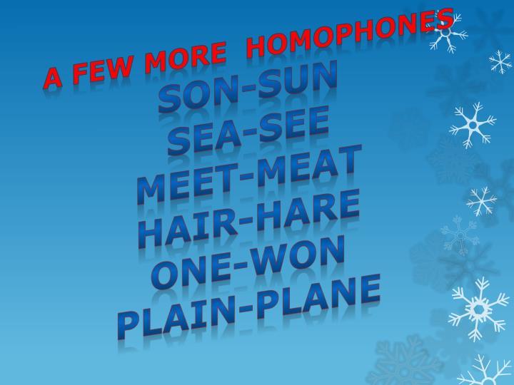 A few more  homophones