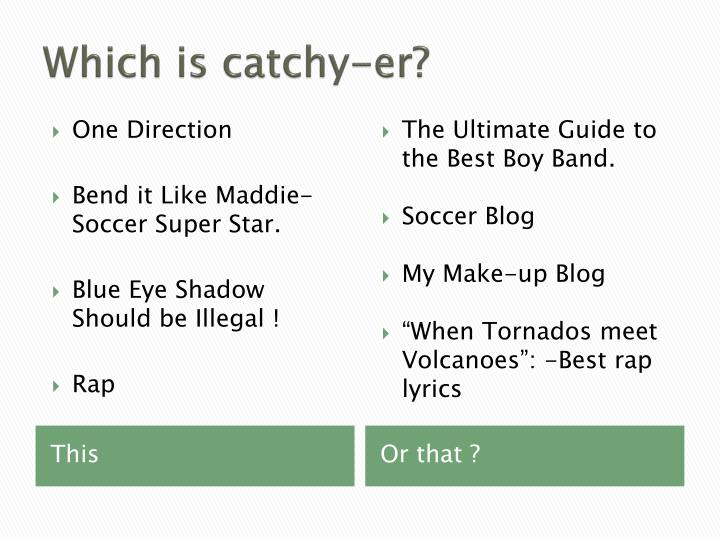 Which is catchy-er?