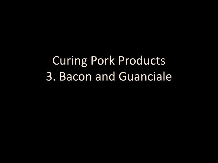 Curing pork products 3 bacon and guanciale