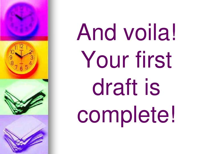 And voila! Your first draft is complete!