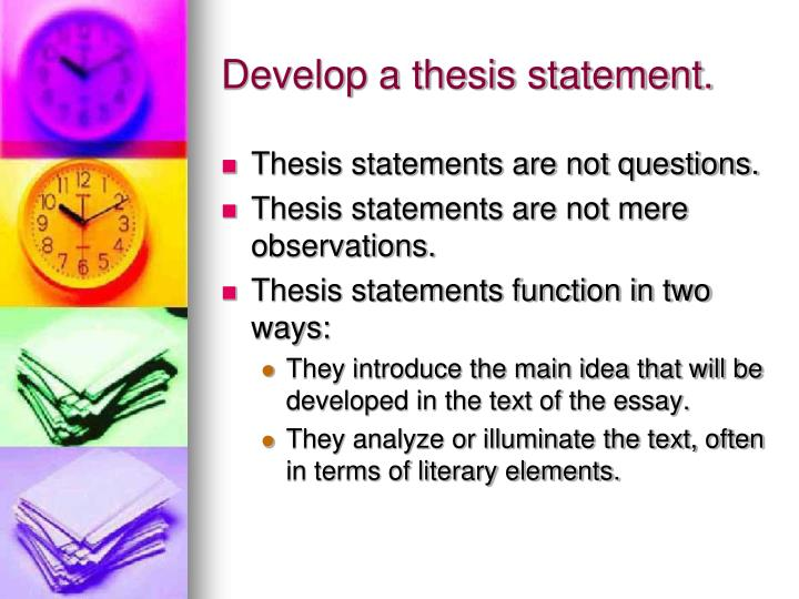 Develop a thesis statement.