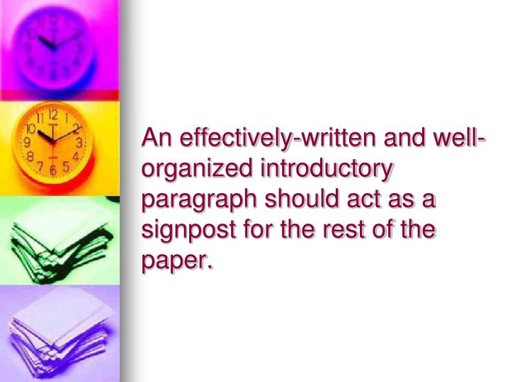 An effectively-written and well-organized introductory paragraph should act as a signpost for the rest of the paper.