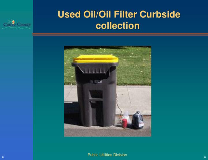 Used Oil/Oil Filter Curbside collection
