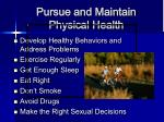 pursue and maintain physical health