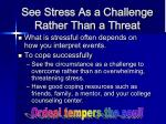see stress as a challenge rather than a threat