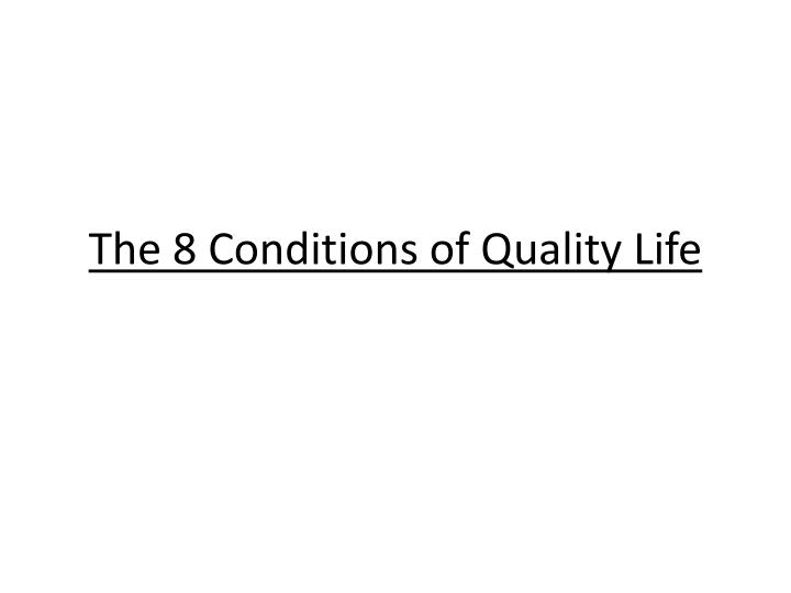 The 8 conditions of quality life